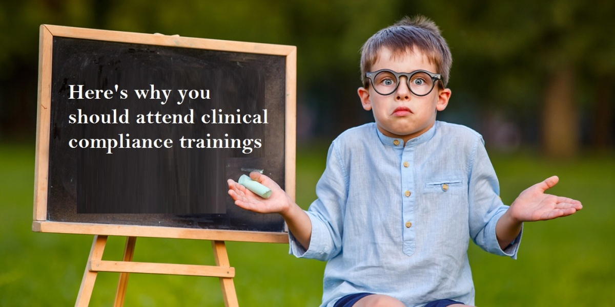 Here's why you should attend clinical compliancetrainings